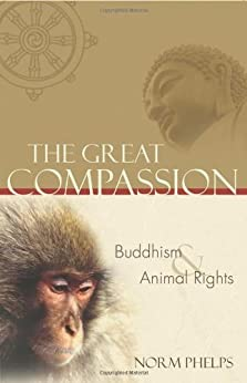 The Great Compassion: Buddhism and Animal Rights, Norm ...