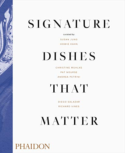 Signature Dishes That Matter by Pat Nourse, Susan Jung, Christine Muhlke, Howie Kahn, Andea Petrini