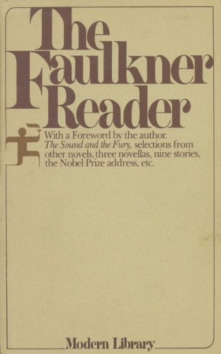 The Faulkner Reader: The Sound and the Fury, Selections from Other Novels, Three Novellas, Nine Stories, The Nobel Prize Address, etc.