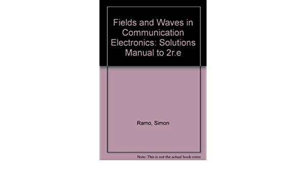 Fields and waves in communication electronics solutions manual to fields and waves in communication electronics solutions manual to 2re simon ramo etc 9780471878070 amazon books fandeluxe Choice Image