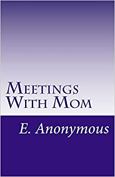 Book Meetings With Mom: Casey's Story, By E. Anonymous