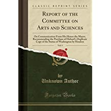 Report of the Committee on Arts and Sciences, Vol. 9: On Communication from His Honor the Mayor, Recommending the Purchase of Hubard's Duplicate Copy of the Statue of Washington by Houdon (Classic Reprint)