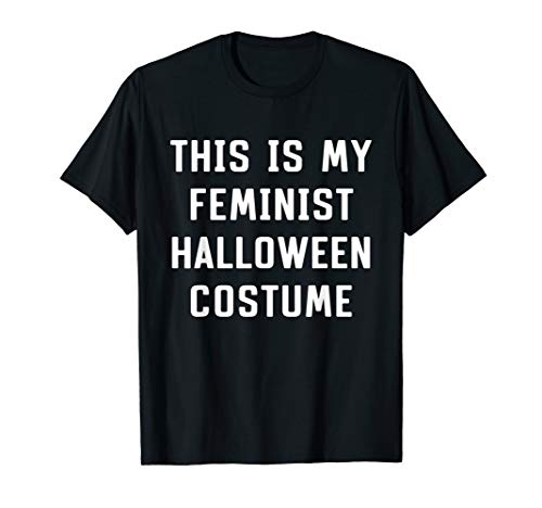 Easy Feminist Costumes - This Is My Feminist Costume Halloween Lazy Easy