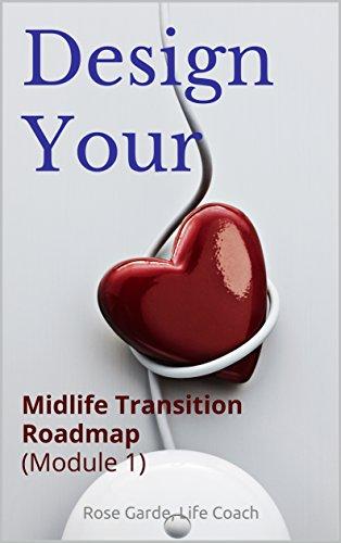 Design Your: Midlife Transition Roadmap (Module 1) (Design Your Midlife Transition Roadmap) by [Life Coach, Rose Garde]
