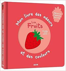 Télécharger Mon livre des odeurs et des couleurs - les fruits (nouvelle édition) pdf gratuits