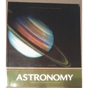 ASTRONOMY, A Beginner's Guide to the Universe (Custom Edition for California State University, Northridge) Eric Chaisson and Steve McMillan