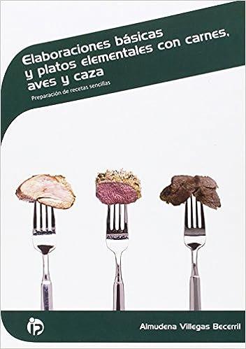 Elaboraciones básicas y platos elementales con carnes, aves, caza: Preparación de recetas sencillas Hostelería y turismo: Amazon.es: Almudena Villegas ...
