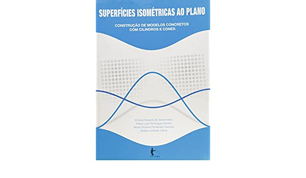 Superficies Isometricas ao Plano: Elinalva Vergasta de Vasconcelos: 9788523206925: Amazon.com: Books