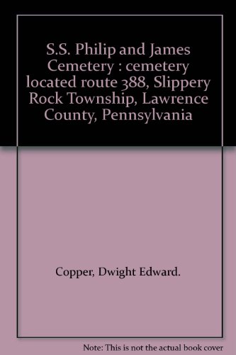 S.S. Philip and James Cemetery : cemetery located route 388, Slippery Rock Township, Lawrence County, Pennsylvania