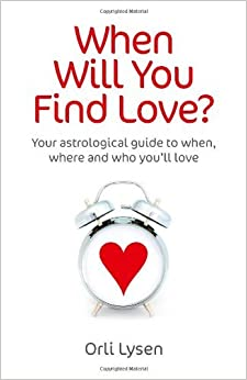 Book When Will You Find Love?: Your astrological guide to when, where and who you'll love by Orli Lysen (2014-02-28)
