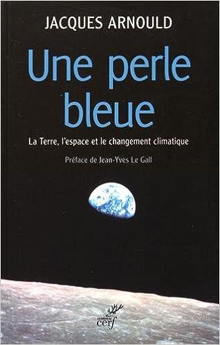 Livres Une perle bleue : La Terre, l'espace et le changement climatique pdf epub