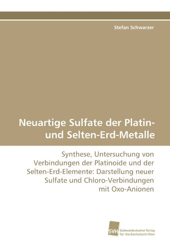 Neuartige Sulfate der Platin- und Selten-Erd-Metalle: Synthese, Untersuchung von Verbindungen der Platinoide und der Selten-Erd-Elemente: Darstellung ... mit Oxo-Anionen (German Edition)