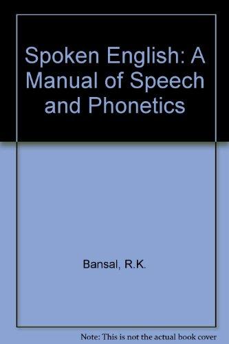 Spoken English: A Manual of Speech and Phonetics (Spoken English By Rk Bansal And Jb Harrison)