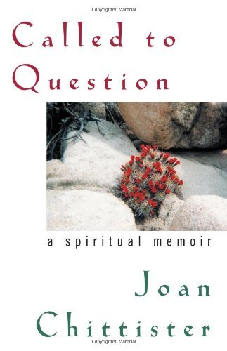 Read Online By Joan Chittister - Called to Question: A Spiritual Memoir pdf