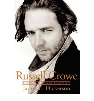 Russell Crowe: The Unauthorized Biography - IPS [ Russell Crowe: The Unauthorized Biography - IPS by Dickerson, James L ( Author ) Paperback May- 2003 ] Paperback May- 01- 2003