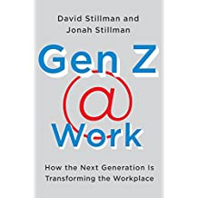 Gen Z  Work: How the Next Generation Is Transforming the Workplace