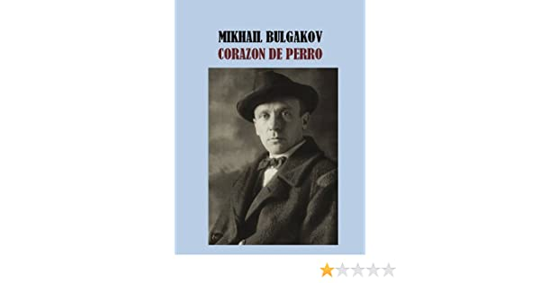 CORAZON DE PERRO - MIKHAIL BOULGAKOV (Spanish Edition)