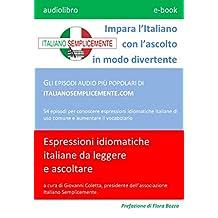 e-book - Impara l'Italiano con l'ascolto in modo divertente: GLI EPISODI AUDIO PIÙ POPOLARI DI ITALIANOSEMPLICEMENTE.COM (I libri di Italiano Semplicemente Vol. 1) (Italian Edition)