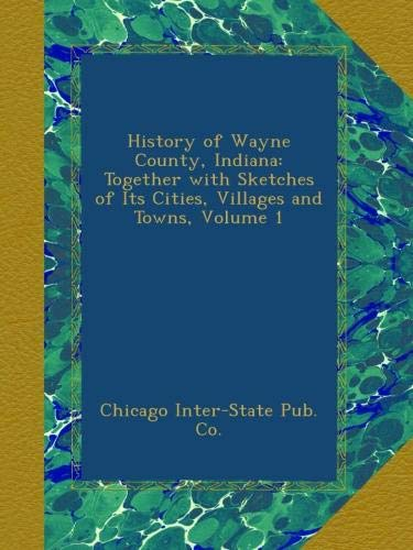Download History of Wayne County, Indiana: Together with Sketches of Its Cities, Villages and Towns, Volume 1 ebook