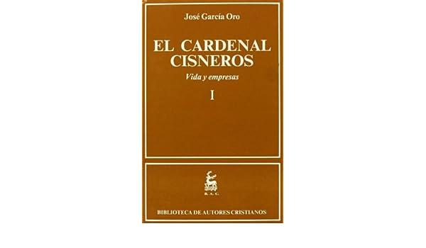 El Cardenal Cisneros. Vida y empresas. I: 1 (NORMAL): Amazon.es: García Oro, José: Libros