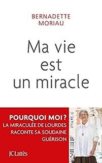 Ma vie est un miracle : ne jamais désespérer, Moriau, Bernadette