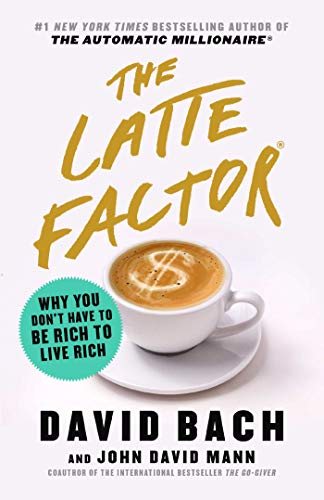 (The Latte Factor: Why You Don't Have to Be Rich to Live Rich)