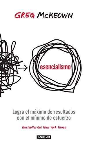 Esencialismo: Logra el máximo de resultados con el mínimo de esfuerzos