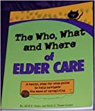 img - for The who, what and where of elder care : a handy, step-by-step guide to help navigate the maze of caregiving book / textbook / text book