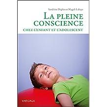 La pleine conscience chez l'enfant et l'adolescent: Programmes d'initiation et d'entraînement (Psy) (French Edition)