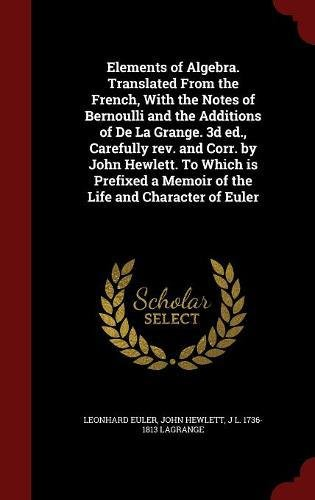 Elements of Algebra. Translated From the French, With the Notes of Bernoulli and the Additions of De La Grange. 3d ed., Carefully rev. and Corr. by ... a Memoir of the Life and Character of Euler -  Leonhard Euler, Revised Edition, Hardcover