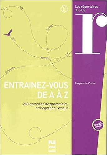Entrainez-vous de A a Z. Buch mit Lösungen: 200 exercices de grammaire, orthographe, lexique - Übungsmaterial pdf ebook