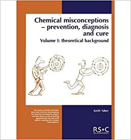 [ Chemical Misconceptions: Prevention, Diagnosis and Cure; Part 1 - Theoretical Background [ CHEMICAL MISCONCEPTIONS: PREVENTION, DIAGNOSIS AND CURE; PART 1 - THEORETICAL BACKGROUND BY Taber, K. ( Author ) Apr-04-2002[ CHEMICAL MISCONCEPTIONS: PREVENTION, DIAGNOSIS AND CURE; PART 1 - THEORETICAL BACKGROUND [ CHEMICAL MISCONCEPTIONS: PREVENTION, DIAGNOSIS AND CURE; PART 1 - THEORETICAL BACKGROUND BY TABER, K. ( AUTHOR ) APR-04-2002 ] By Taber, K. ( Author )Apr-04-2002