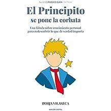 El Principito se pone la corbata: Una fábula sobre crecimiento personal para redescubrir lo que de verdad importa (Spanish Edition)