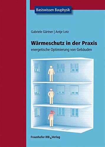 Wärmeschutz in der Praxis.: Energetische Optimierung von Gebäuden. Basiswissen Bauphysik.