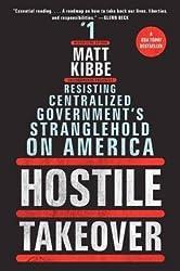 Kibbe, Matt ( Author )(Hostile Takeover: Resisting Centralized Government's Stranglehold on America) Paperback