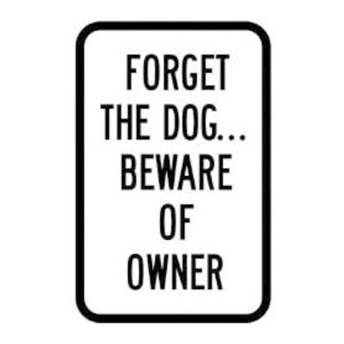 Brady 115238, Sign, 18x12, Forget Dog Beware of Owner, (Pack of 5 pcs)