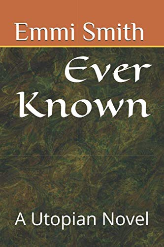 Ever Known: A Utopian Novel
