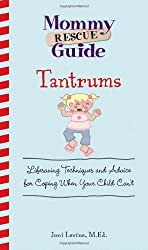 Mommy Rescue Guide Tantrums: Lifesaving Techniques and Advice for Coping When Your Child Can't