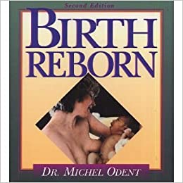 Birth Reborn by Michel Odent
