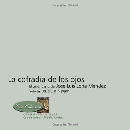 La Cofradia de Los Ojos: El Arte Felino de Jose Luis Loria Mendez (Spanish Edition): Jose Luis Loria Mendez, Louis E. V. Nevaer: 9781939879097: Amazon.com: ...