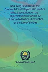 Non-living Resources of the Continental Shelf Beyond 200 Nautical Miles: Speculations on the Implementation of Article 82 of the United Nations ... Law of the Sea (Technical study) (Volume 5)