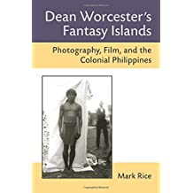 Dean Worcester's Fantasy Islands: Photography, Film, and the Colonial Philippines