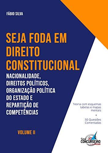 Livro: SEJA FODA EM DIREITO CONSTITUCIONAL: Nacionalidade, Direitos Políticos, Organização Política do Estado e Repartição de Competências 1