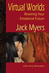 Virtual Worlds: Rewiring Your Emotional Future by Jack Myers (2007-04-30)