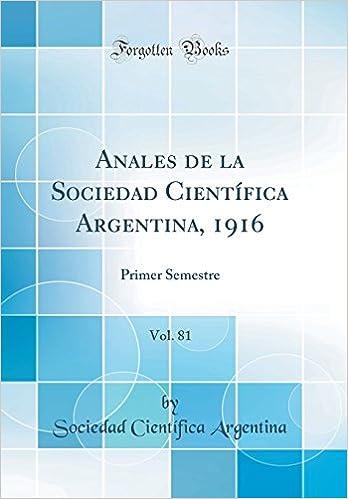 Anales de la Sociedad Científica Argentina, 1916, Vol. 81: Primer Semestre (Classic Reprint) (Spanish Edition): Sociedad Cientifica Argentina: ...