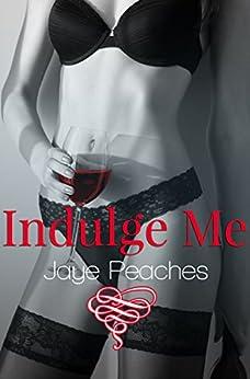 Indulge Me by [Peaches, Jaye]