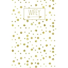 Wifey: White Gold Blank Journal, Wedding Planner Notebook, 110 Lined Pages, 5.25 x 8, Stylish Journal for Bride, Family, Ideal for Notes & Ideas for Planning the Wedding, Perfect Engagement Gift, Wedding Shower, Bridal Party, New Wife, Wife, Husband Gifts