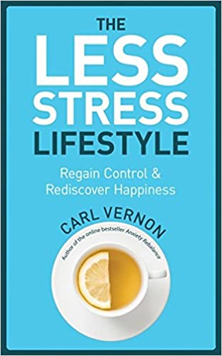 The Less-Stress Lifestyle: Regain Control & Rediscover Happiness
