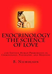 Exocrinology The Science of Love 2nd Edition  Human Pheromones in Criminology, Psychiatry, and Medicine