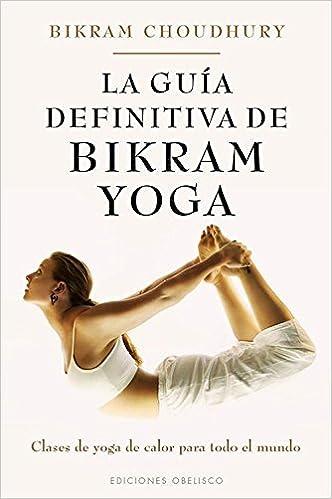 La Guia Definitiva de Bikram Yoga: Clases de Yoga de Calor ...